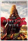 The Heretic's Wife by Brenda Rickman Vantrease (Paperback, 2011)
