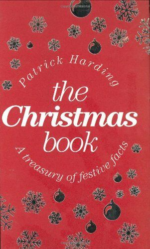 The Christmas Book: A Treasury of Festive Facts By Patrick Harding