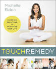 The Touch Remedy: Hands-On Solutions to De-Stress Your Life by Michelle K. Ebbin (Paperback, 2016)