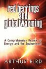 Red Herrings and Global Warming: A Comprehensive Review of Energy and the Environment by Arthur Bird (Paperback / softback, 2009)
