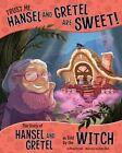 Trust Me, Hansel and Gretel Are Sweet!: The Story of Hansel and Gretel as Told by the Witch by Nancy Loewen (Hardback, 2016)