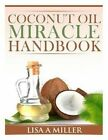 Coconut Oil Miracle Handbook by Lisa a Miller (Paperback / softback, 2014)