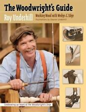 The Woodwright's Guide: Working Wood with Wedge and Edge by Roy Underhill Paperb