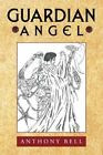 Guardian Angel 9781456715106 by Anthony Bell Hardcover
