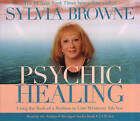 Psychic Healing: Using the Tools of a Medium to Cure Whatever Ails You by Sylvia Browne (CD-Audio, 2009)