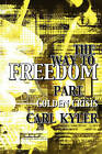 The Way to Freedom, Part 1: Golden Crisis by Carl Kyler (Paperback / softback, 2011)