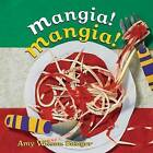 Mangia! Mangia! by Amy Wilson Sanger (Board book, 2005)