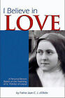 I Believe in Love: A Personal Retreat Based on the Teaching of St.Therese of Lisieux by Jean Elbee (Paperback, 2001)