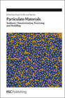 Particulate Materials: Synthesis, Characterisation, Processing and Modelling by Royal Society of Chemistry (Hardback, 2011)