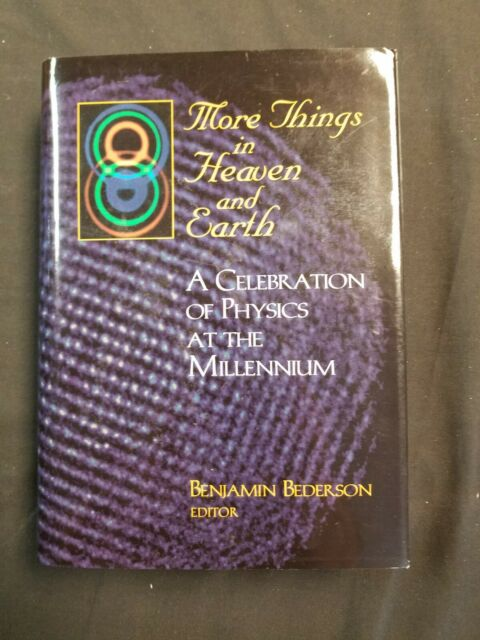 MORE THINGS IN HEAVEN AND EARTH: A CELEBRATION OF PHYSICS By Benjamin Bederson
