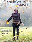 Accidentally on Purpose: 50 Thoughts on Living Life by Nancy Cox Shaffer (Paperback / softback, 2013)