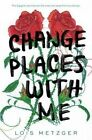 Change Places with Me by Lois Metzger (Hardback, 2016)