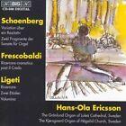 Schoenberg Frescobaldi Ligeti Organ Works Hans-ola Ericsson Audio CD