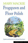 Frogspawn and Floor Polish: Upstairs and Downstairs in a National Trust House by Mary Mackie (Paperback, 2003)