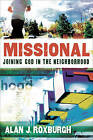Missional: Joining God in the Neighborhood by Alan J. Roxburgh (Paperback, 2011)