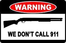 "Warning We Don't Call 911 Shot Gun Funny Metal Aluminum Novelty 8"" x 12"" Sign"