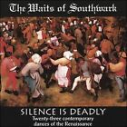 Silence Is Deadly by The Waits of Southwark Renaissance Band (CD, 1995, CD Baby (distributor))