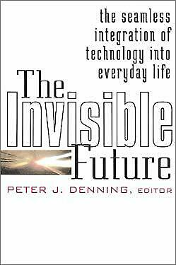 Invisible Future : The Seamless Integration of Technology into Everyday Life