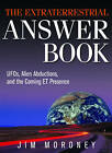 The Extraterrestrial Answer Book: UFO's, Alien Abductions, and the Coming ET Presence by Jim Moroney (Paperback, 2010)
