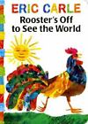 The World of Eric Carle: Rooster's off to See the World by Eric Carle (2002, Board Book)