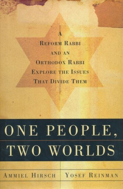 Hirsch, Ammiel; Reinman, Yaakov Yosef One People, Two Worlds: A Reform Rabbi and