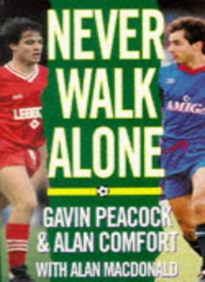 Never Walk Alone By Gavin Peac*ck, Alan Comfort, Alan MacDonald