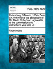Petersburg, 3 March, 1804 - Dear Sir, We Inclose the Deposition of Mr. David Robertson, Agreeable to the Commission and Instructions You Sent Us by Anonymous (Paperback / softback, 2011)