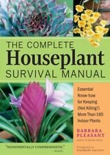 The Complete Houseplant Survival Manual : Essential Gardening Know-How for Keeping (Not Killing!) More Than 160 Indoor Plants by Barbara Pleasant (2005, Paperback)