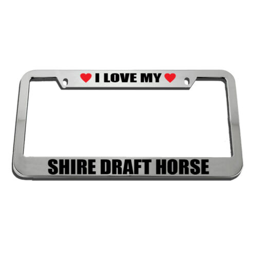 I Love My Shire Draft Horse License Plate Frame Tag Holder