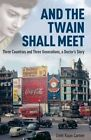 And the Twain Shall Meet: Three Countries and Three Generations, a Doctor's Story by Lindy Rajan Cartner (Hardback, 2014)
