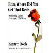Rose, Where Did You Get That Red?: Teaching Great Poetry to Children, Kenneth Ko