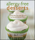 Allergy-free Desserts: Gluten-free, Dairy-free, Egg-free, Soy-free and Nut-free Delights by Elizabeth Gordon (Hardback, 2010)