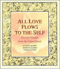 All Love Flows to the Self: Eternal Stories from the Upanishads by Thomas Egenes, Kumuda Reddy, Linda Egenes (Paperback, 2001)