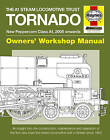 Tornado Manual: An Insight into the Construction, Maintenance and Operation of the First New Main Line Steam Locomotive Built in Britain Since 1960 by Geoff Smith (Hardback, 2011)