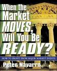 When the Market Moves, Will You be Ready?: How to Profit from Major Market Events by Peter Navarro (Paperback, 2003)