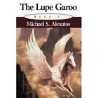 The Lupe Garoo Michael S Alexatos Authorhouse Hardback 9781452025599