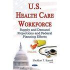 U.S. Health Care Workforce: Supply & Demand Projections & Federal Planning Efforts by Nova Science Publishers Inc (Hardback, 2016)