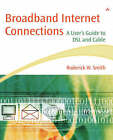 Broadband Internet Connections: A User's Guide to DSL and Cable by Roderick W. Smith (Paperback, 2001)