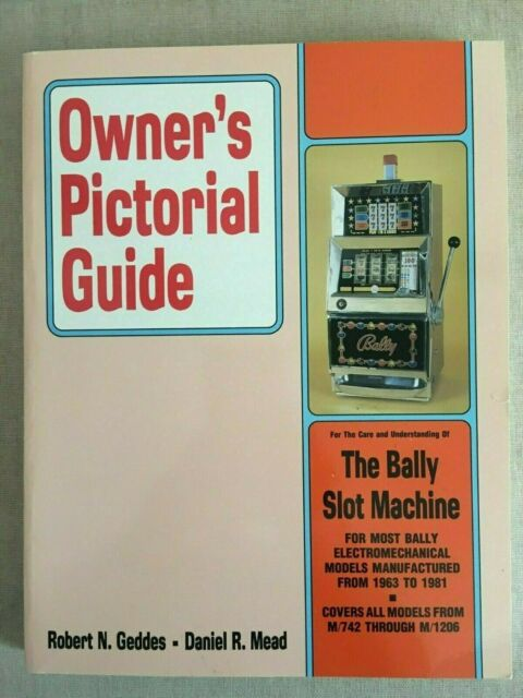 Owner's Pictorial Guide THE BALLY SLOT MACHINE By Robert N Geddes &Daniel R Mead