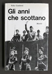 Ventennio-Fidia-Gambetti-Gli-anni-che-scottano-1-ed-Mursia-1967