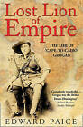 Lost Lion of Empire: The Life of Ewart Grogan DSO, 1876-1976 by Edward Paice (Paperback, 2002)