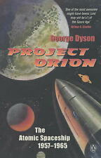Project Orion: The Atomic Spaceship 1957-1965 (Penguin Press Science)