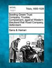Bowling Green Trust Company, Trustee, Complainant, Against Western Maryland Rail Road Company, Defendant. by Gans &   Haman (Paperback / softback, 2012)