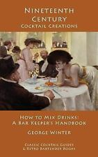 Nineteenth-Century Cocktail Creations : How to Mix Drinks: A Bar Keeper's...