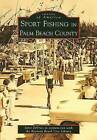 Sport Fishing in Palm Beach County by Janet DeVries, Boynton Beach City Library (Paperback / softback, 2008)
