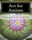 Art for Autism: Enhancing the Lives of Children by Elissa Anne Parkerson Mapc (Paperback / softback, 2010)