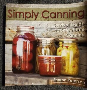 Simply Canning: Survival Guide to Safe Home Canning Sharon Peterson Pressure