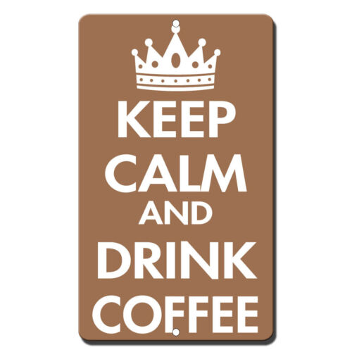 Keep Calm And Drink Coffee Novelty Funny Metal Sign 8 in x 12 in