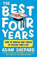 The Best Four Years : How to Survive and Thrive in College (and Life) by Adam...
