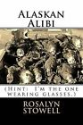 Alaskan Alibi: Murder to Go, Please by Mrs Rosalyn E Stowell (Paperback / softback, 2013)